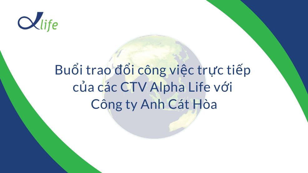 Trao đổi công việc CTV Alpha Life và Anh Cát Hòa