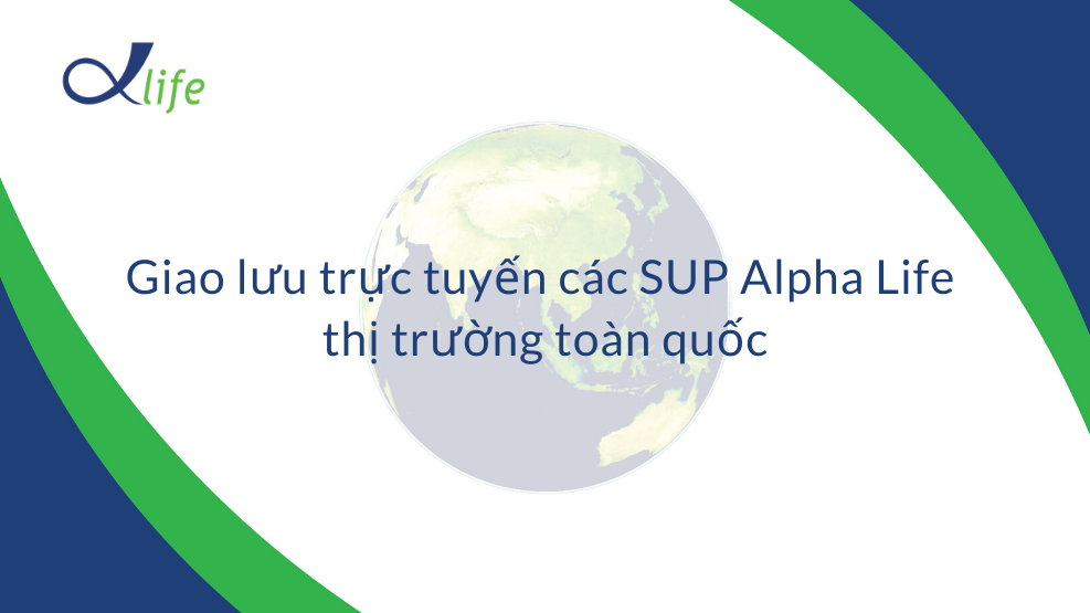 Giao lưu trực tuyến các SUP của Alpha Life toàn quốc