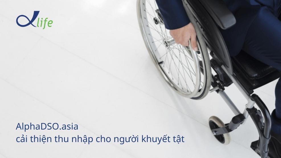 AlphaDSO.asia cải thiện thu nhập cho người khuyết tật