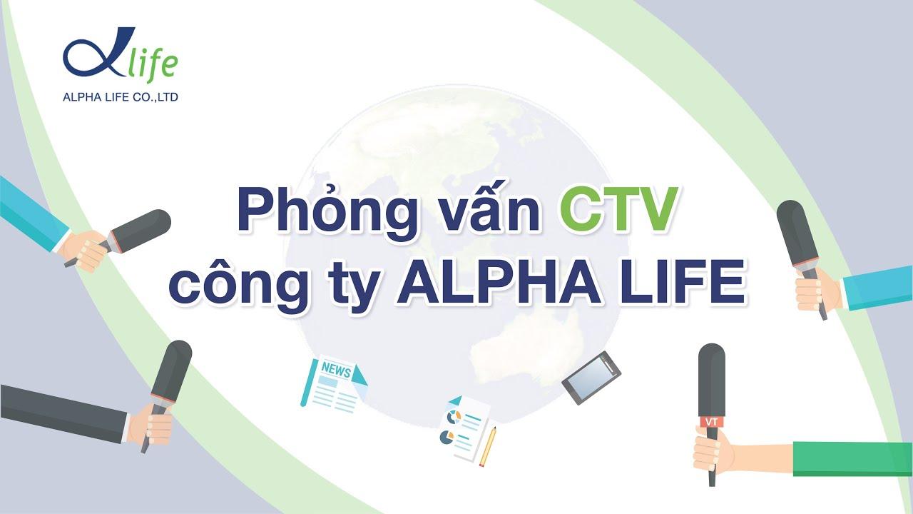 Phỏng Vấn Cộng Tác Viên Alpha Life